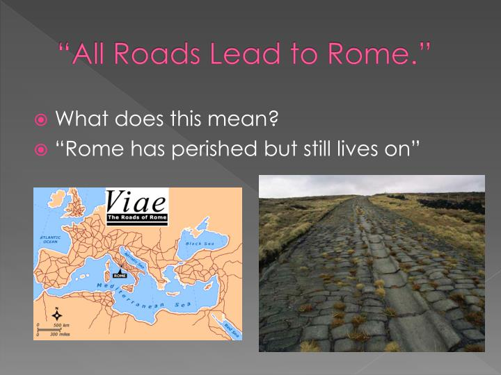 """All Roads Lead to Rome."""