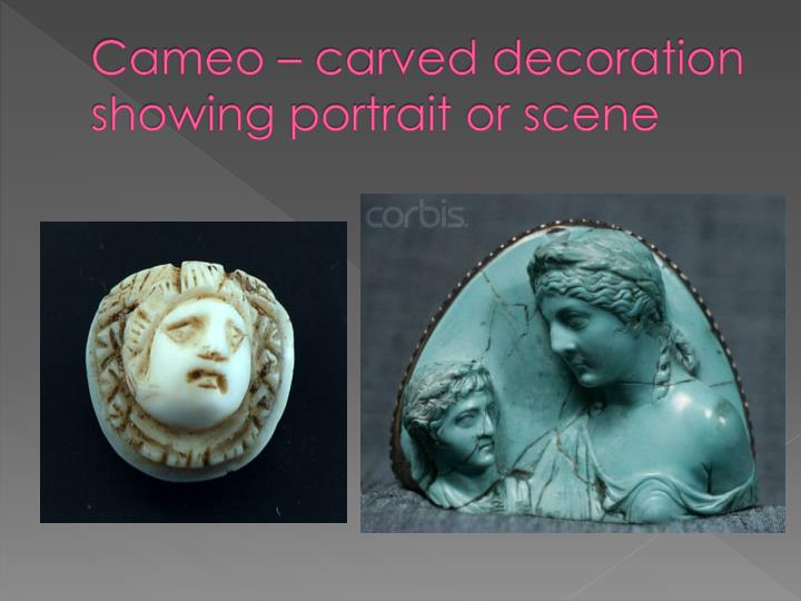 Cameo – carved decoration showing portrait or scene