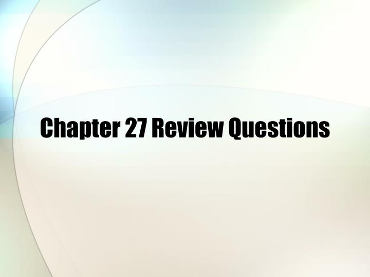 Chapter 27 Review Questions