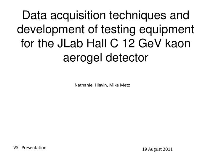 Data acquisition techniques and development of testing equipment for the JLab Hall C 12 GeV kaon aer...