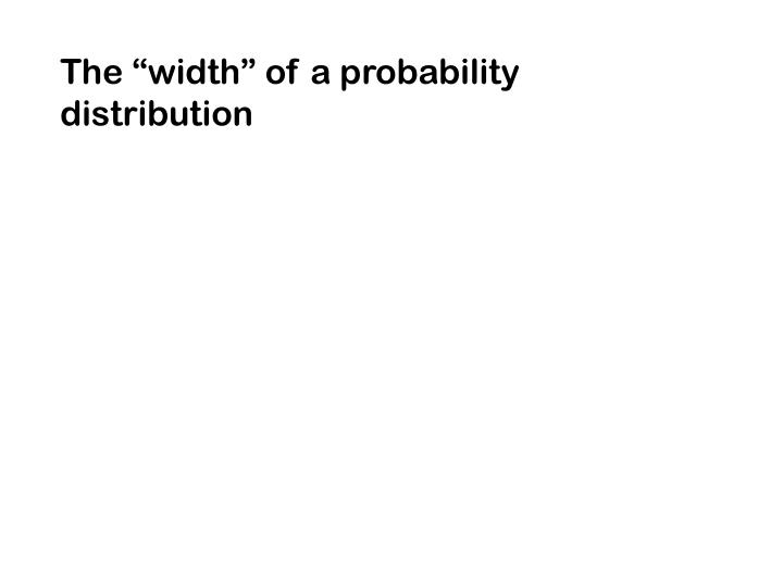 "The ""width"" of a probability distribution"