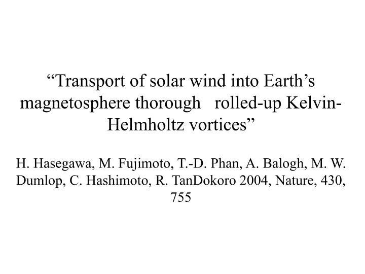 """Transport of solar wind into Earth's magnetosphere thorough   rolled-up Kelvin-Helmholtz vortic..."