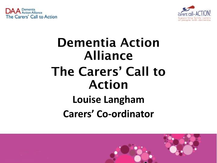 dementia action alliance the carers call to action louise langham carers co ordinator