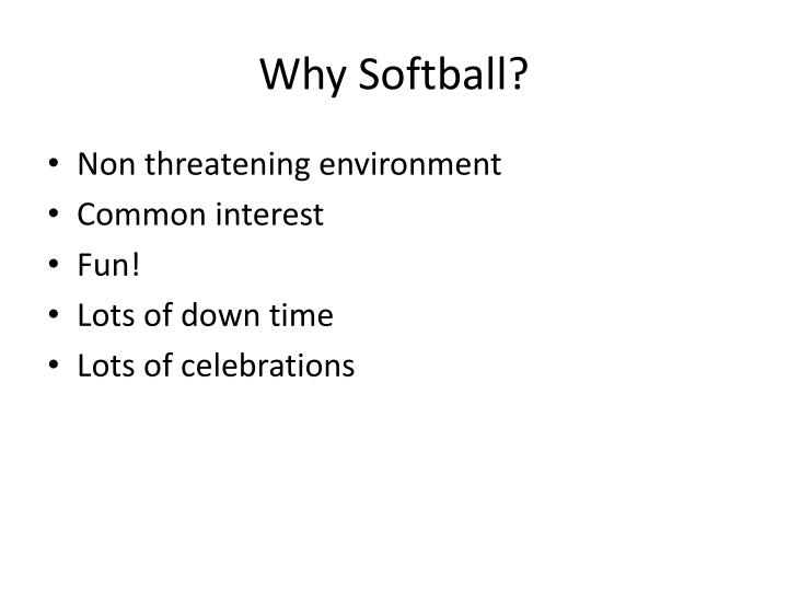 Why softball