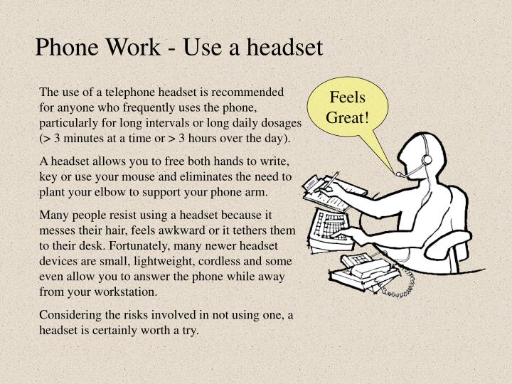Phone Work - Use a headset