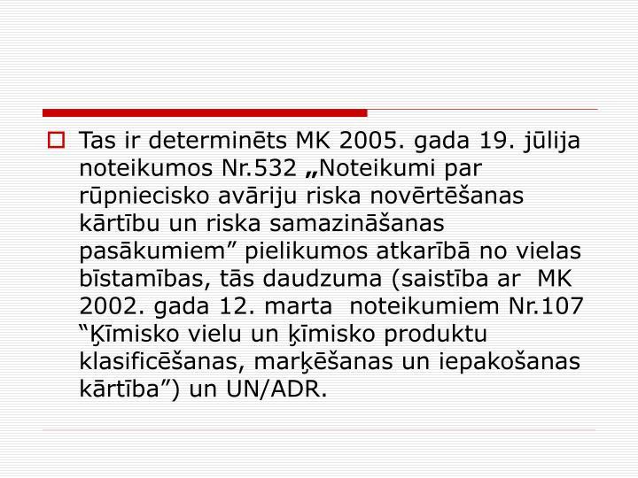 Tas ir determints MK 2005. gada 19. jlija noteikumos Nr.532