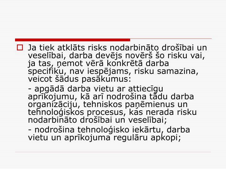 Ja tiek atklts risks nodarbinto drobai un veselbai, darba devjs novr o risku vai, ja tas, emot vr konkrt darba specifiku, nav iespjams, risku samazina, veicot dus paskumus: