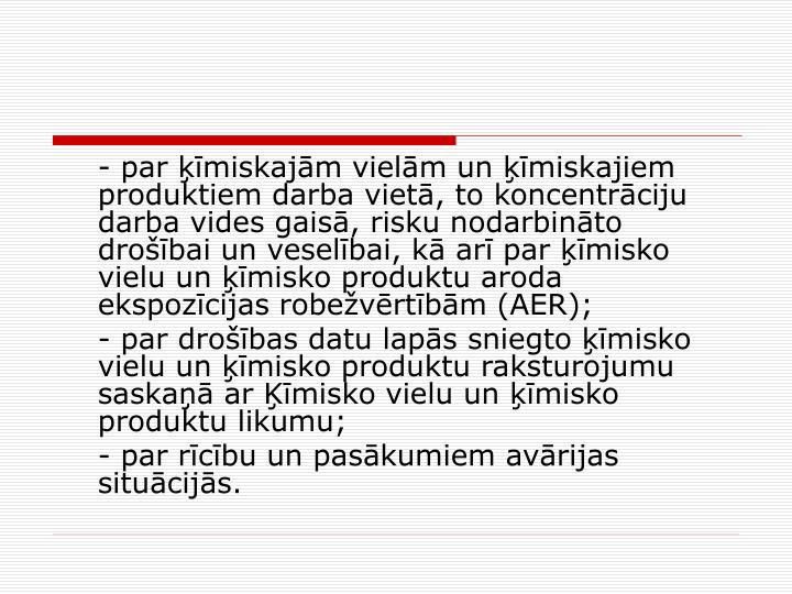 - par miskajm vielm un miskajiem produktiem darba viet, to koncentrciju darba vides gais, risku nodarbinto drobai un veselbai, k ar par misko vielu un misko produktu aroda ekspozcijas robevrtbm (AER);