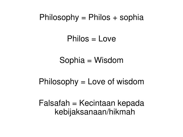 Philosophy = Philos + sophia