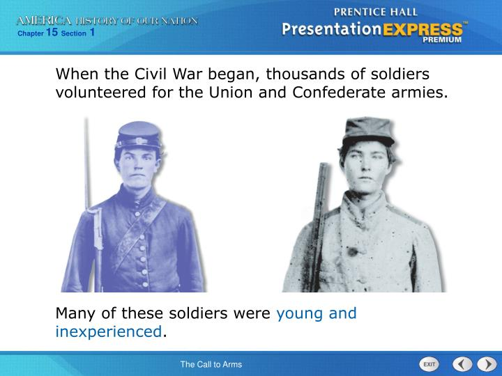 When the Civil War began, thousands of soldiers volunteered for the Union and Confederate armies.