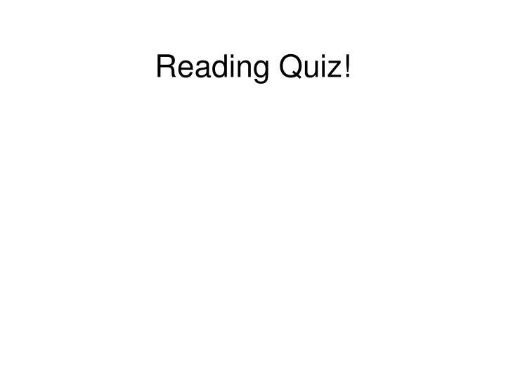 Reading Quiz!