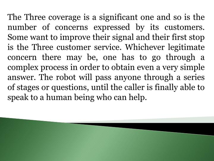 The Three coverage is a significant one and so is the number of concerns expressed by its customers....