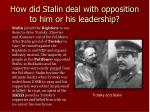 how did stalin deal with opposition to him or his leadership
