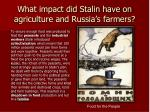 what impact did stalin have on agriculture and russia s farmers