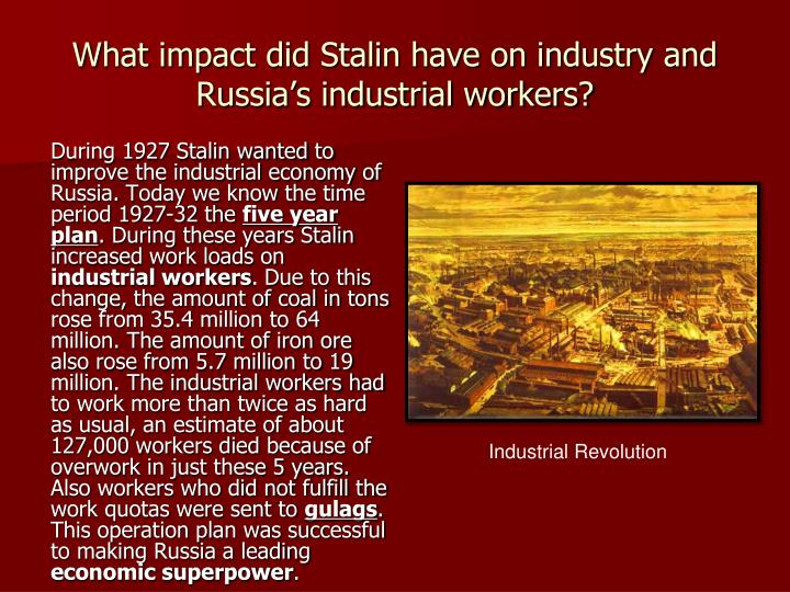 What impact did Stalin have on industry and Russia's industrial workers?