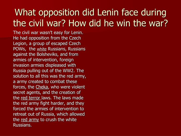 What opposition did Lenin face during the civil war? How did he win the war?