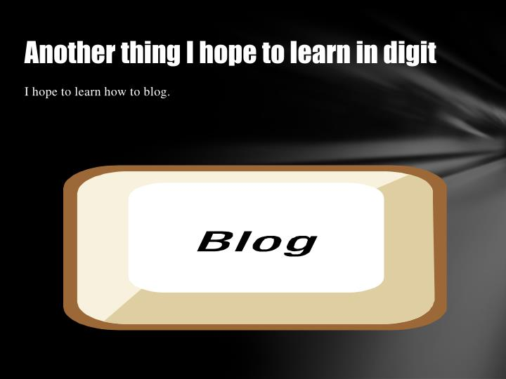 Another thing I hope to learn in digit