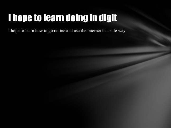 I hope to learn doing in digit