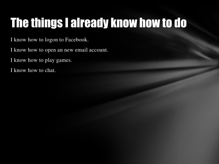 The things I already know how to do
