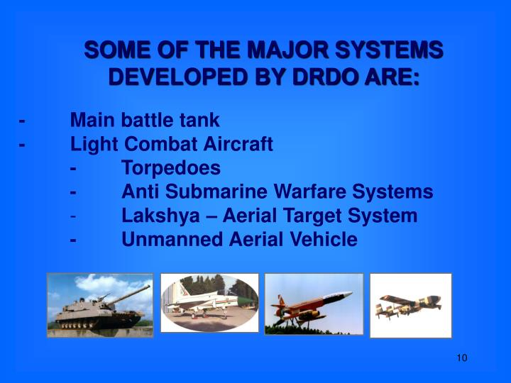SOME OF THE MAJOR SYSTEMS DEVELOPED BY DRDO ARE: