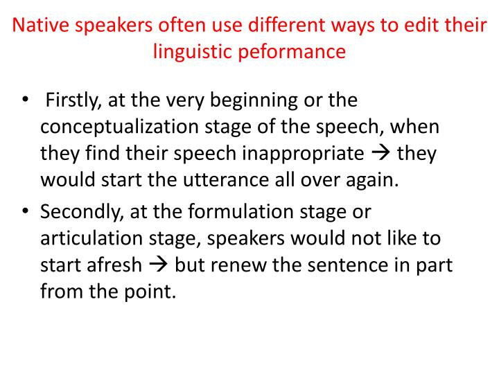 Native speakers often use different ways to edit their linguistic peformance