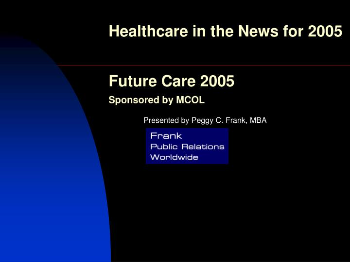 Healthcare in the news for 2005 future care 2005 sponsored by mcol