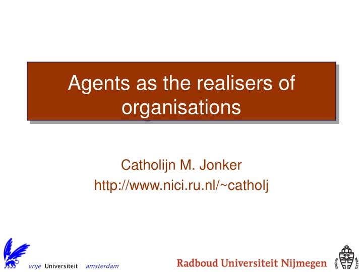 Agents as the realisers of organisations