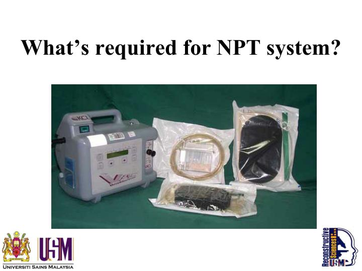What's required for NPT system?