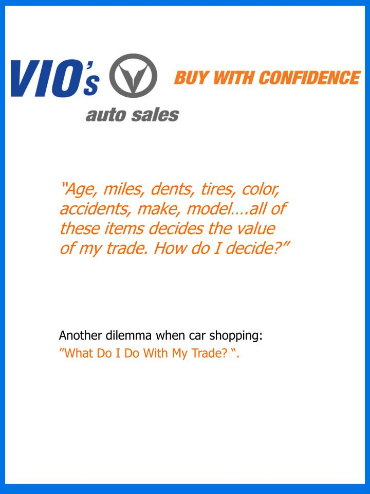 """""""Age, miles, dents, tires, color, accidents, make, model….all of these items decides the value of my trade. How do I decide?"""""""