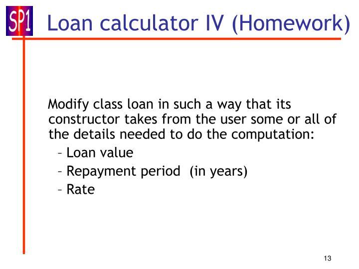 Loan calculator IV (Homework)