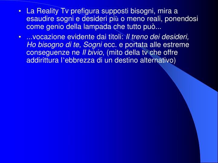 La Reality Tv prefigura supposti bisogni, mira a esaudire sogni e desideri pi