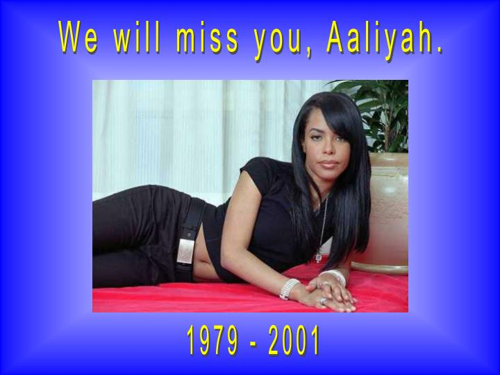We will miss you, Aaliyah.