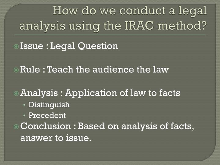 How do we conduct a legal analysis using the IRAC method?