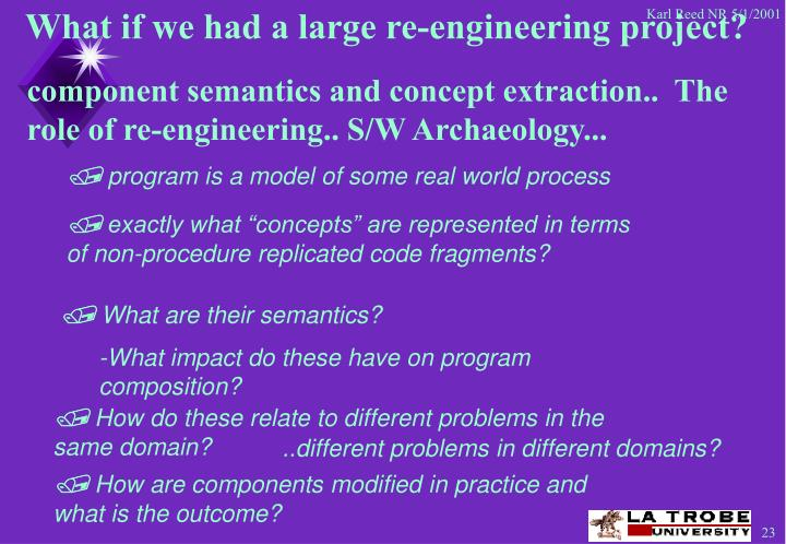 What if we had a large re-engineering project?
