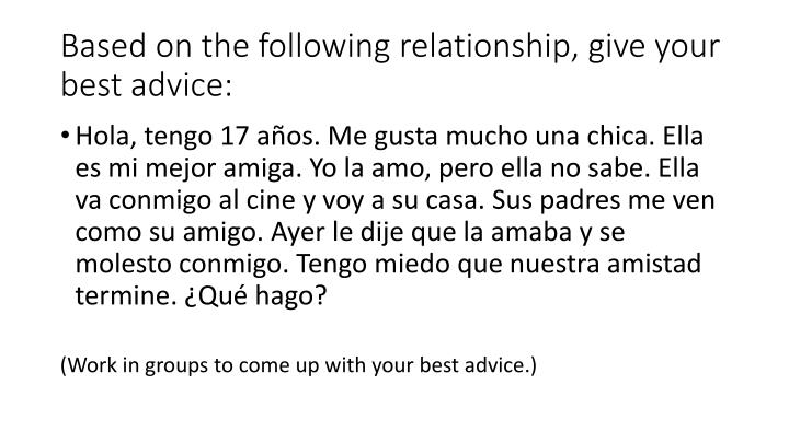Based on the following relationship, give your best advice: