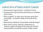 latent arm of state and or capital