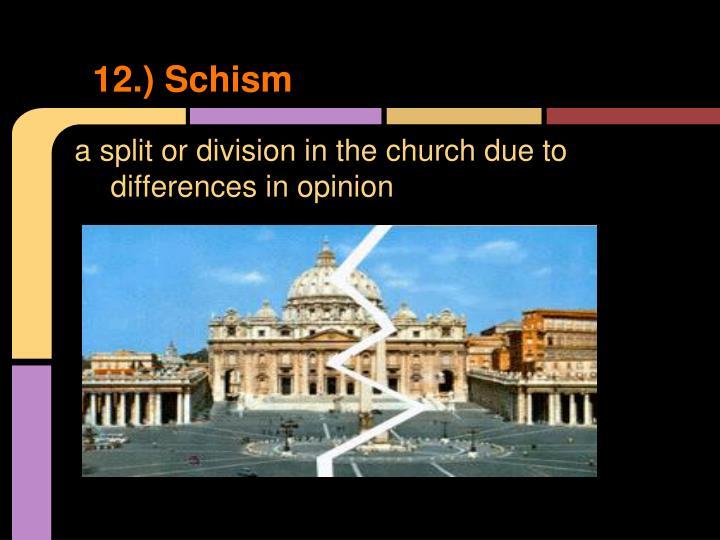 12.) Schism