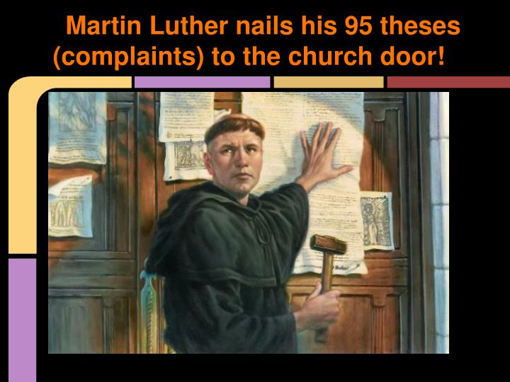 Martin Luther nails his 95 theses (complaints) to the church door!