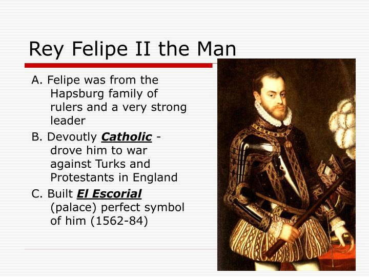 Rey Felipe II the Man