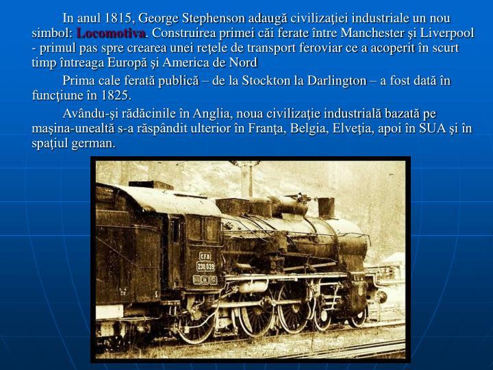In anul 1815, George Stephenson adaug