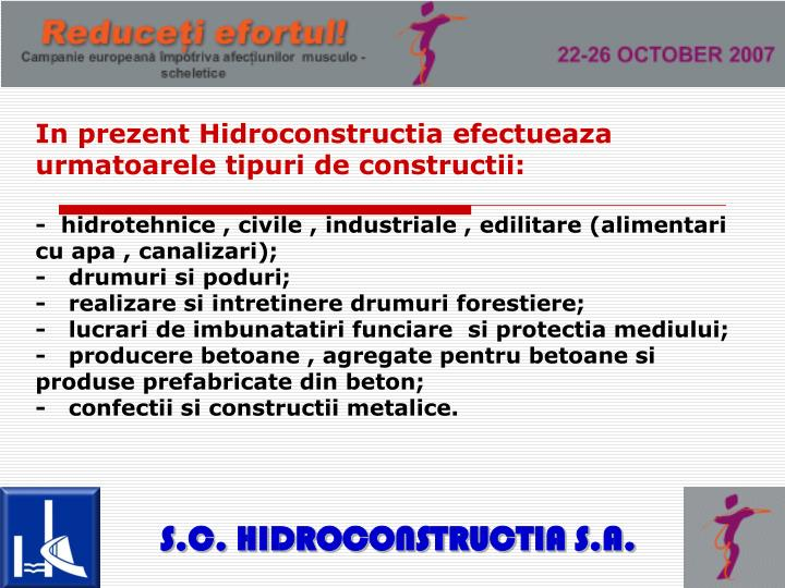 In prezent Hidroconstructia efectueaza urmatoarele tipuri de constructii: