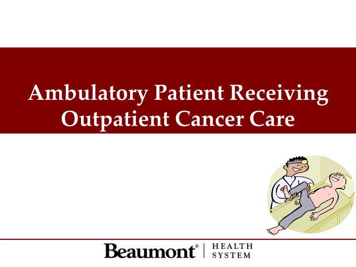 Ambulatory Patient Receiving Outpatient Cancer Care