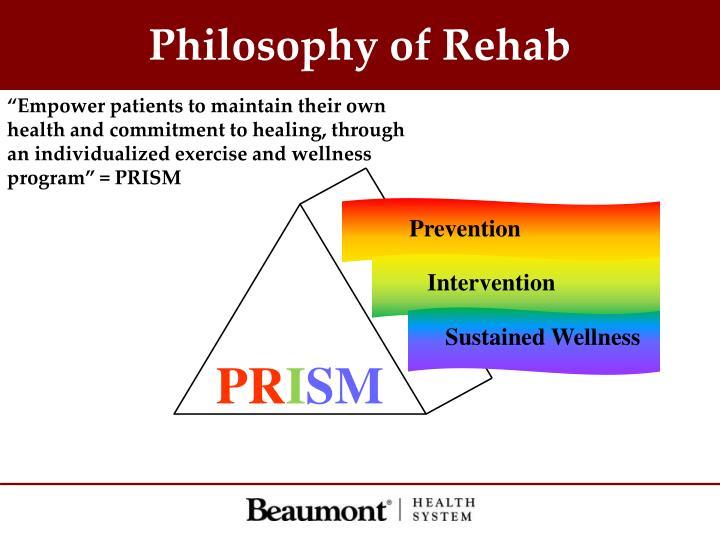 Philosophy of Rehab