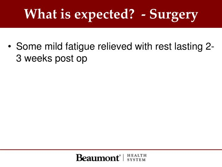 What is expected?  - Surgery