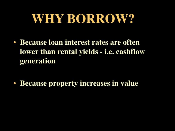 WHY BORROW?