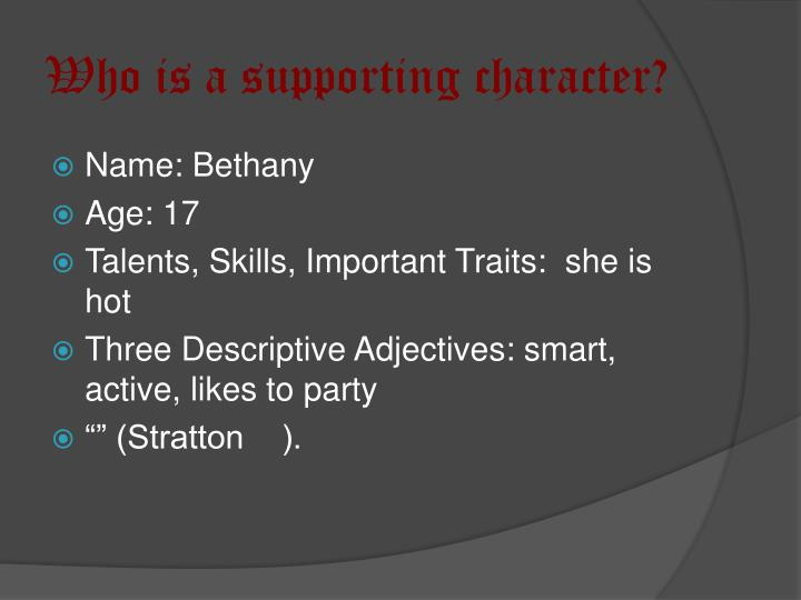 Who is a supporting character?
