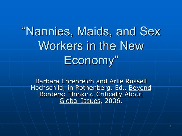 """Nannies, Maids, and Sex Workers in the New Economy"""