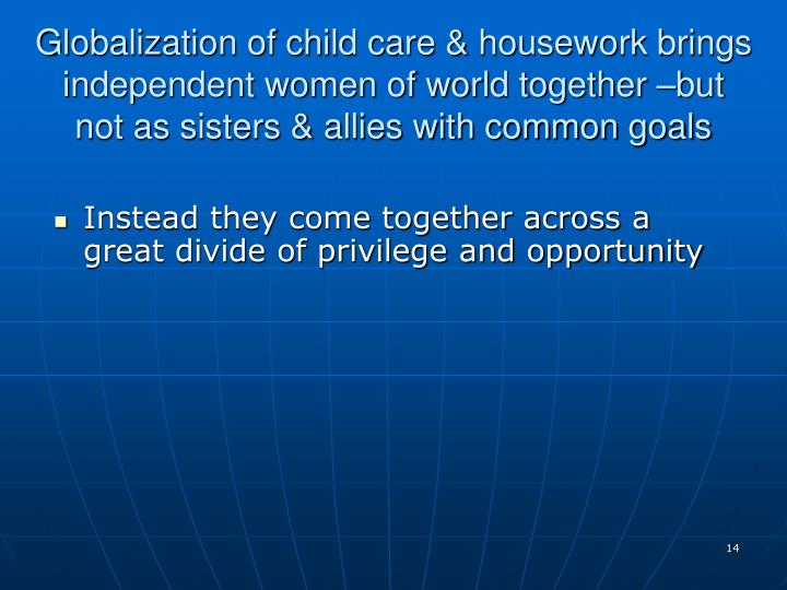 Globalization of child care & housework brings independent women of world together –but not as sisters & allies with common goals
