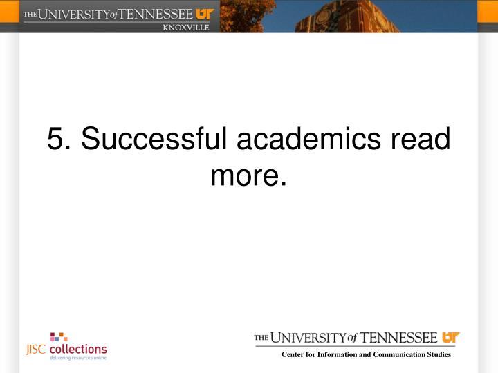 5. Successful academics read more.