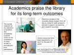 academics praise the library for its long term outcomes